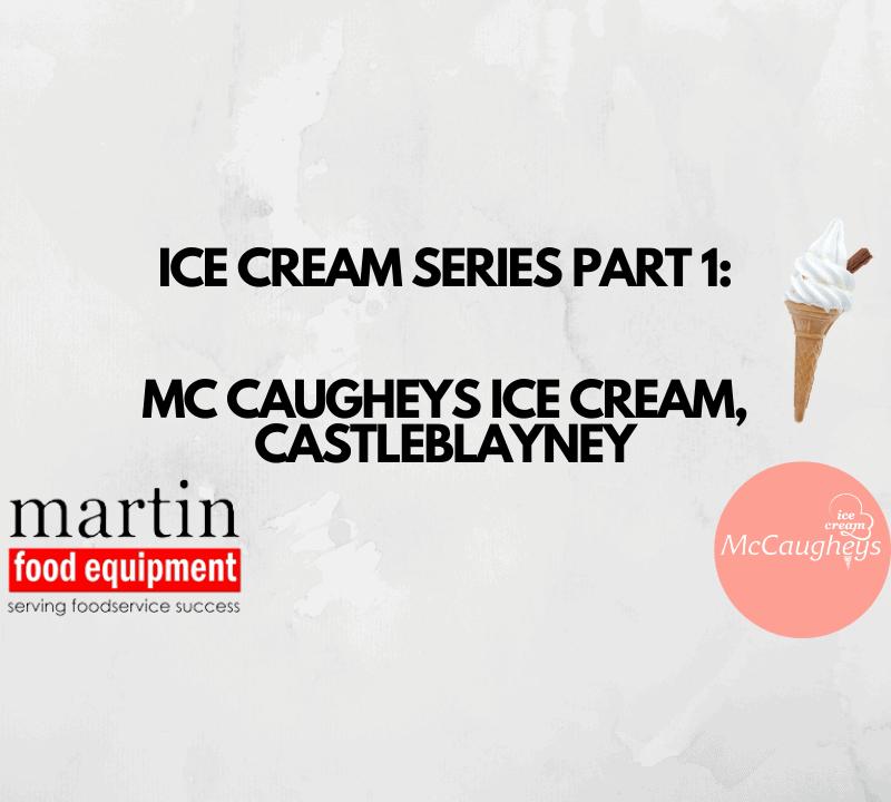 Martin Food Equipment ICE-CREAM-SERIES-PART-1-MCCAUGHEYS-ICE-CREAM-CASTLEBLAYNEY-2 Ice Cream Series Part 1: McCaugheys Ice Cream Castleblayney News